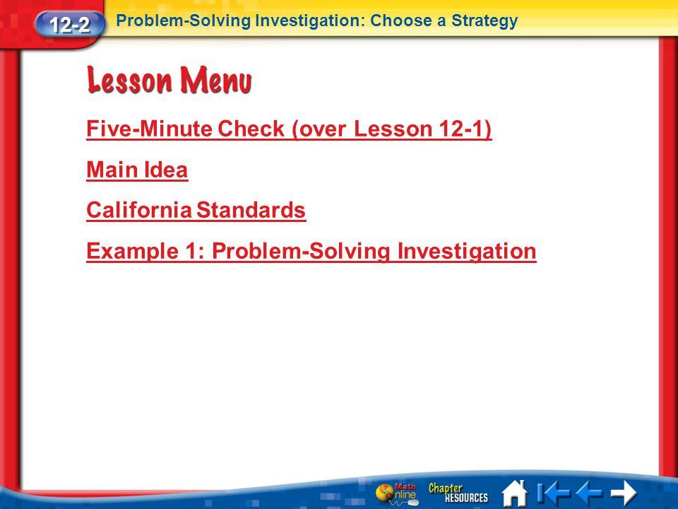 Lesson 2 Menu Five-Minute Check (over Lesson 12-1) Main Idea California Standards Example 1: Problem-Solving Investigation 12-2 Problem-Solving Invest