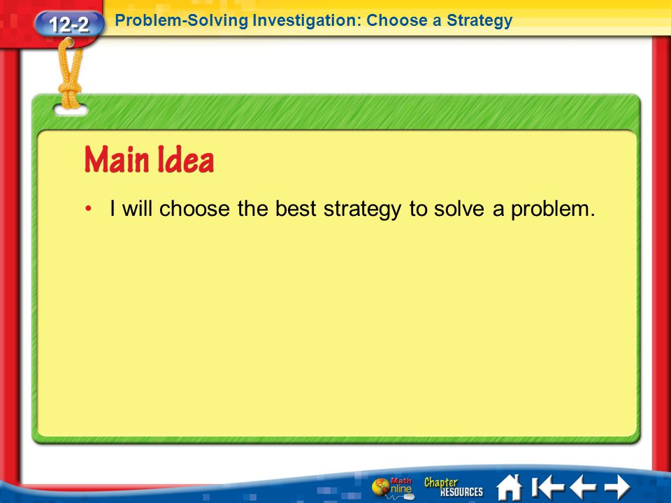 12-2 Problem-Solving Investigation: Choose a Strategy Lesson 2 MI/Vocab I will choose the best strategy to solve a problem.