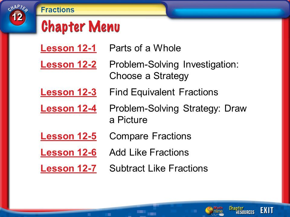 Lesson 1 Menu Five-Minute Check (over Chapter 11) Main Idea and Vocabulary California Standards Example 1: Write and Read Fractions Example 2: Write and Read Fractions Example 3: Real-World Example 12-1 Parts of a Whole