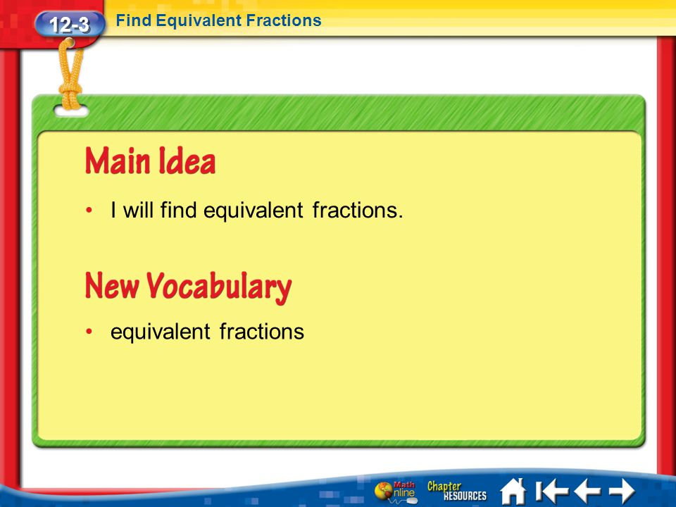 12-3 Find Equivalent Fractions Lesson 3 MI/Vocab I will find equivalent fractions. equivalent fractions