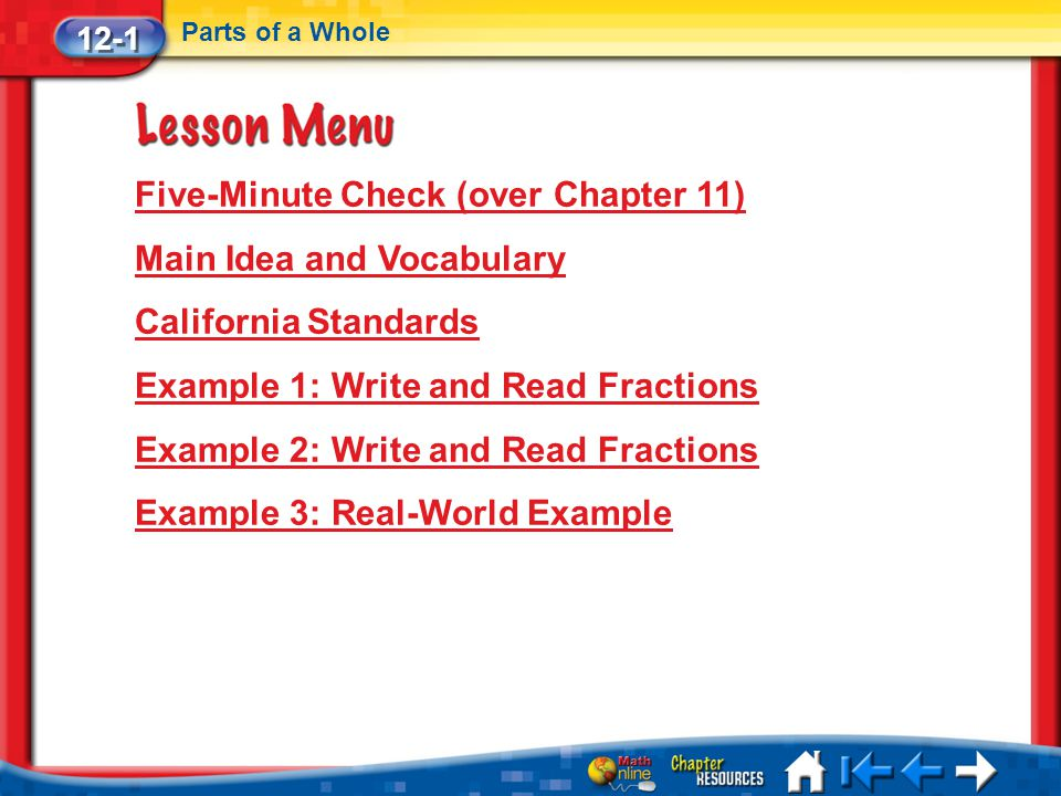 Lesson 1 Menu Five-Minute Check (over Chapter 11) Main Idea and Vocabulary California Standards Example 1: Write and Read Fractions Example 2: Write a