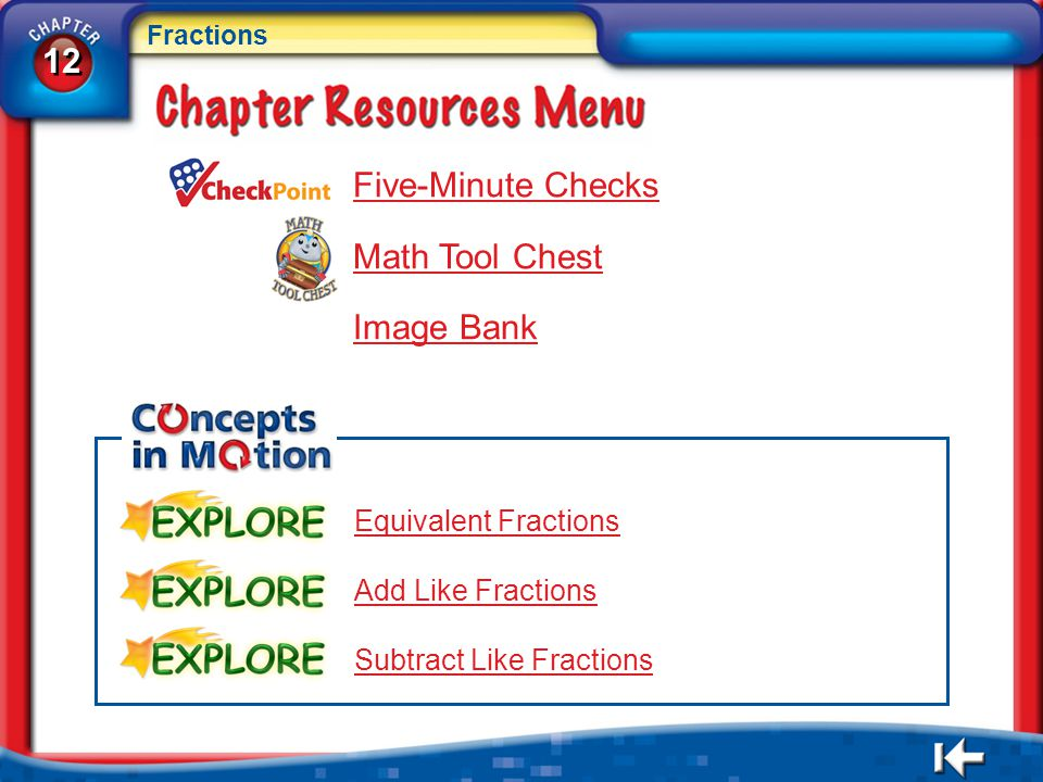 12 Fractions 12 Fractions CR Menu Five-Minute Checks Math Tool Chest Image Bank Equivalent Fractions Add Like Fractions Subtract Like Fractions