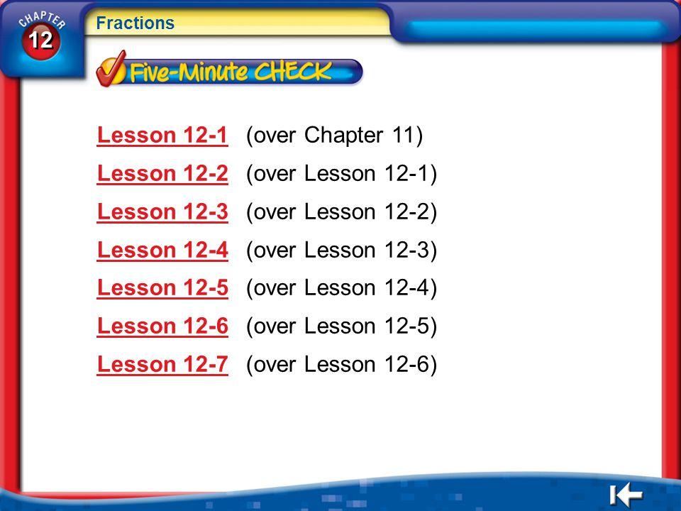12 Fractions 12 Fractions 5Min Menu Lesson 12-1Lesson 12-1(over Chapter 11) Lesson 12-2Lesson 12-2(over Lesson 12-1) Lesson 12-3Lesson 12-3(over Lesso