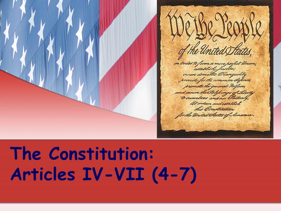 The Constitution: Articles IV-VII (4-7)