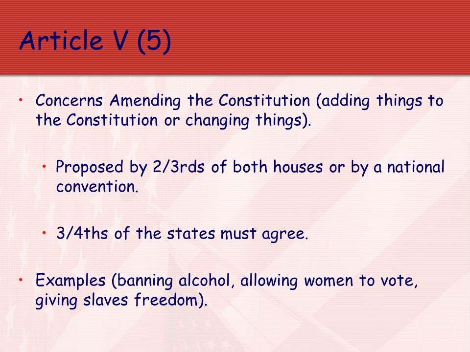 Article V (5) Concerns Amending the Constitution (adding things to the Constitution or changing things).
