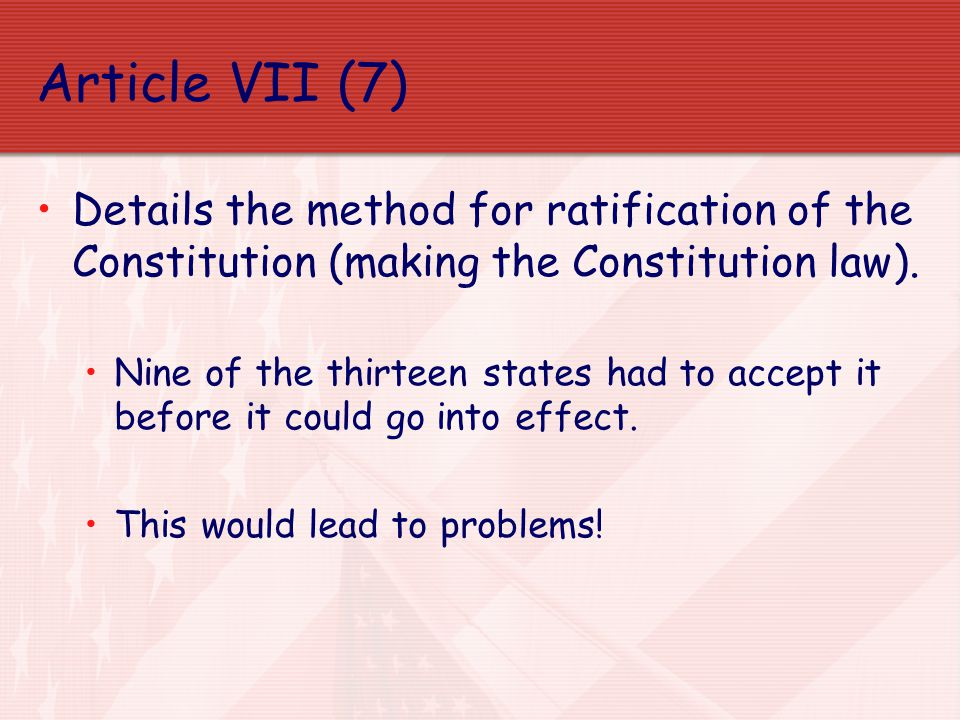Article VII (7) Details the method for ratification of the Constitution (making the Constitution law).