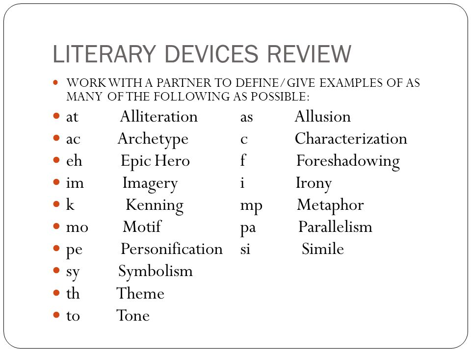 LITERARY DEVICES REVIEW WORK WITH A PARTNER TO DEFINE/GIVE EXAMPLES OF AS MANY OF THE FOLLOWING AS POSSIBLE: at Alliterationas Allusion ac Archetypec