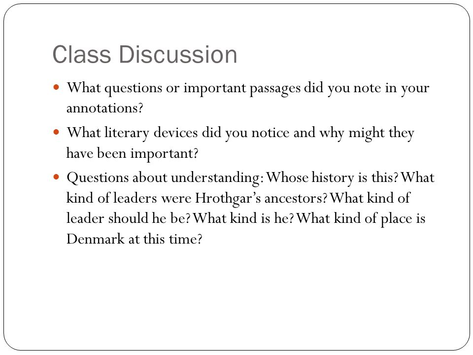 Class Discussion What questions or important passages did you note in your annotations? What literary devices did you notice and why might they have b