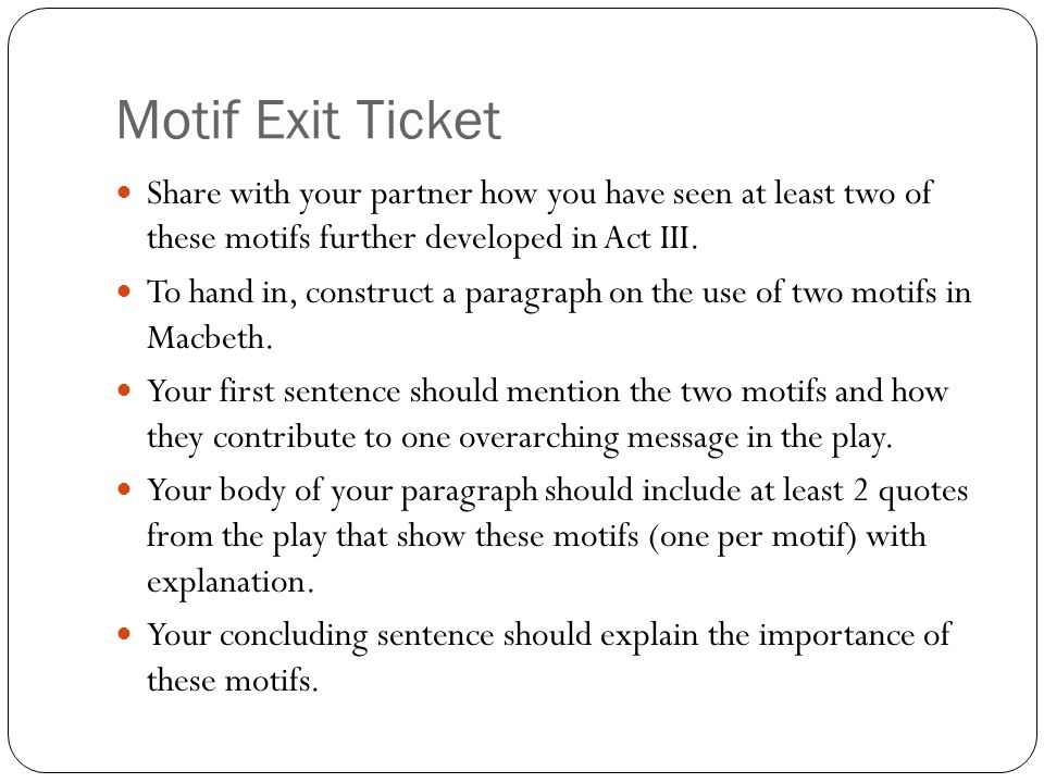 Motif Exit Ticket Share with your partner how you have seen at least two of these motifs further developed in Act III. To hand in, construct a paragra
