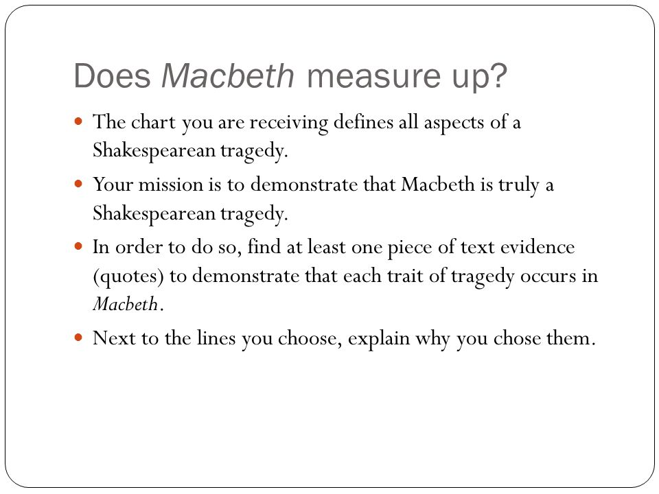 Does Macbeth measure up? The chart you are receiving defines all aspects of a Shakespearean tragedy. Your mission is to demonstrate that Macbeth is tr