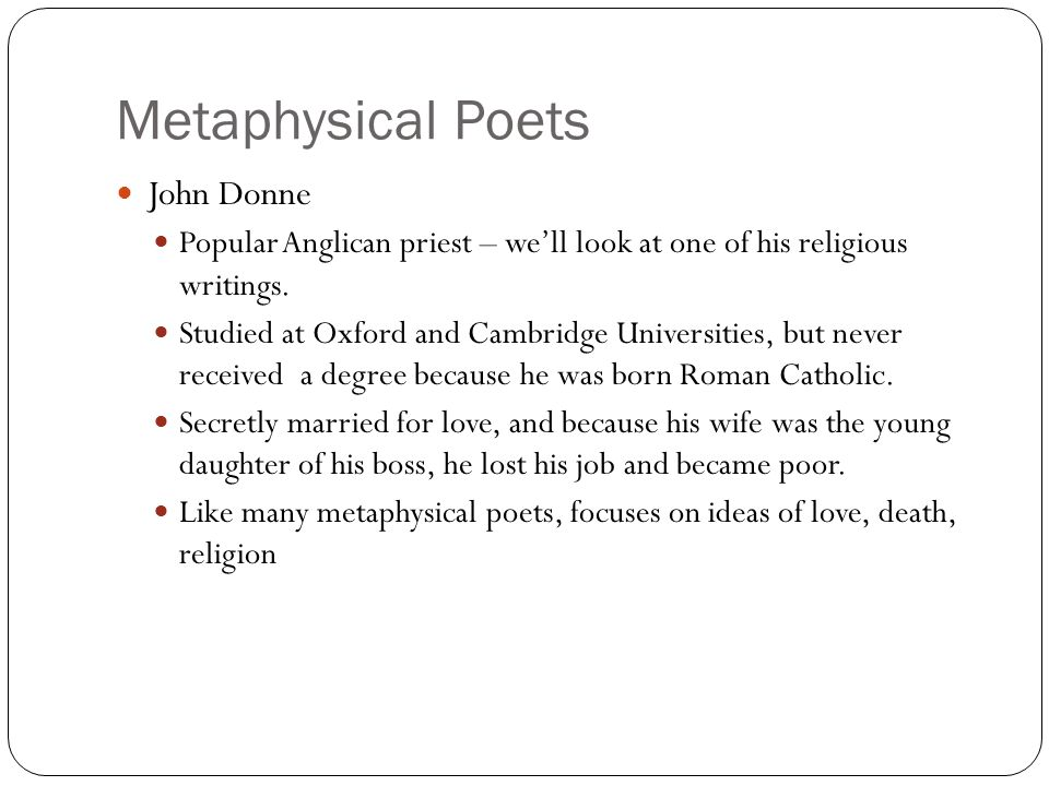 Metaphysical Poets John Donne Popular Anglican priest – we'll look at one of his religious writings. Studied at Oxford and Cambridge Universities, but