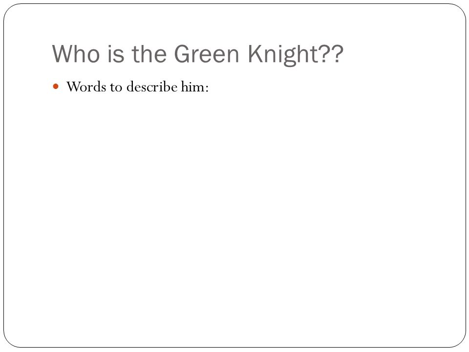 Who is the Green Knight?? Words to describe him: