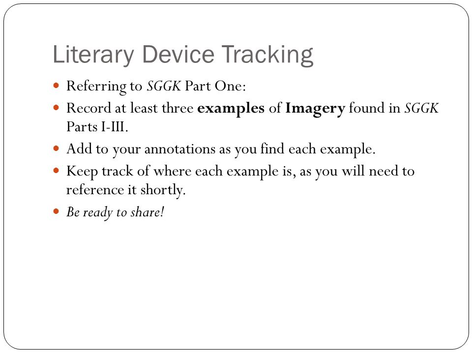 Literary Device Tracking Referring to SGGK Part One: Record at least three examples of Imagery found in SGGK Parts I-III. Add to your annotations as y