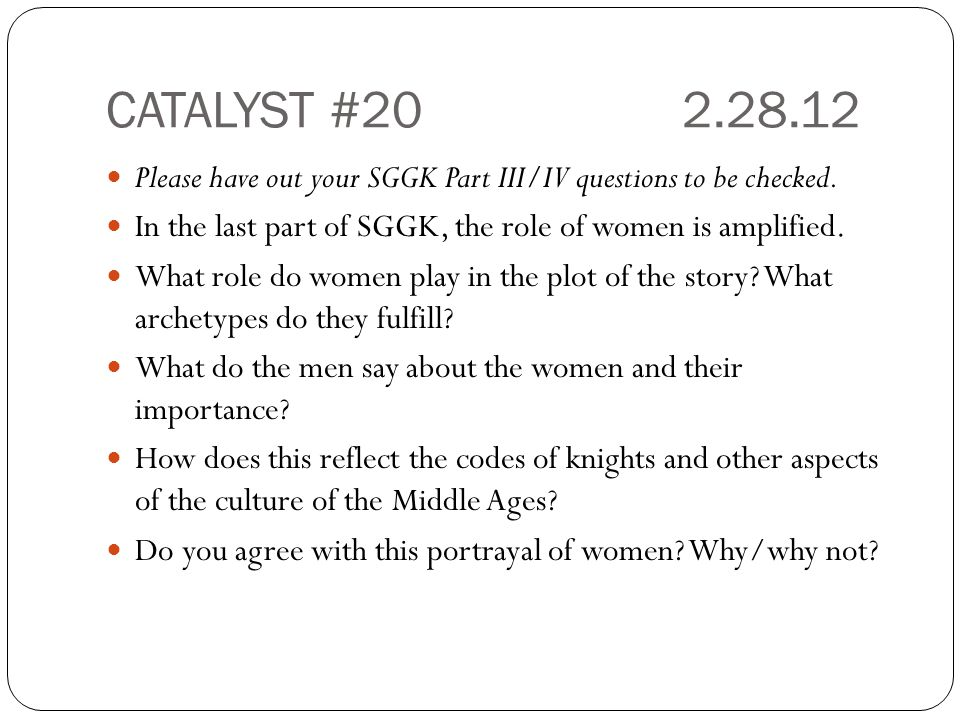 CATALYST #202.28.12 Please have out your SGGK Part III/IV questions to be checked. In the last part of SGGK, the role of women is amplified. What role