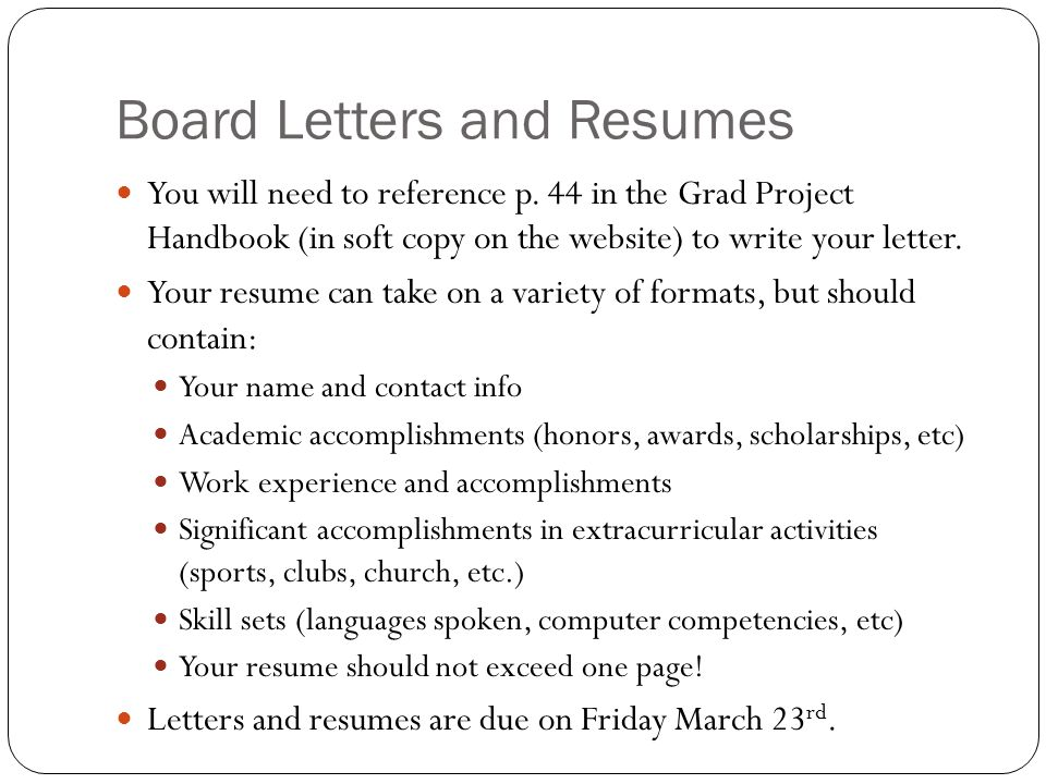 Board Letters and Resumes You will need to reference p. 44 in the Grad Project Handbook (in soft copy on the website) to write your letter. Your resum