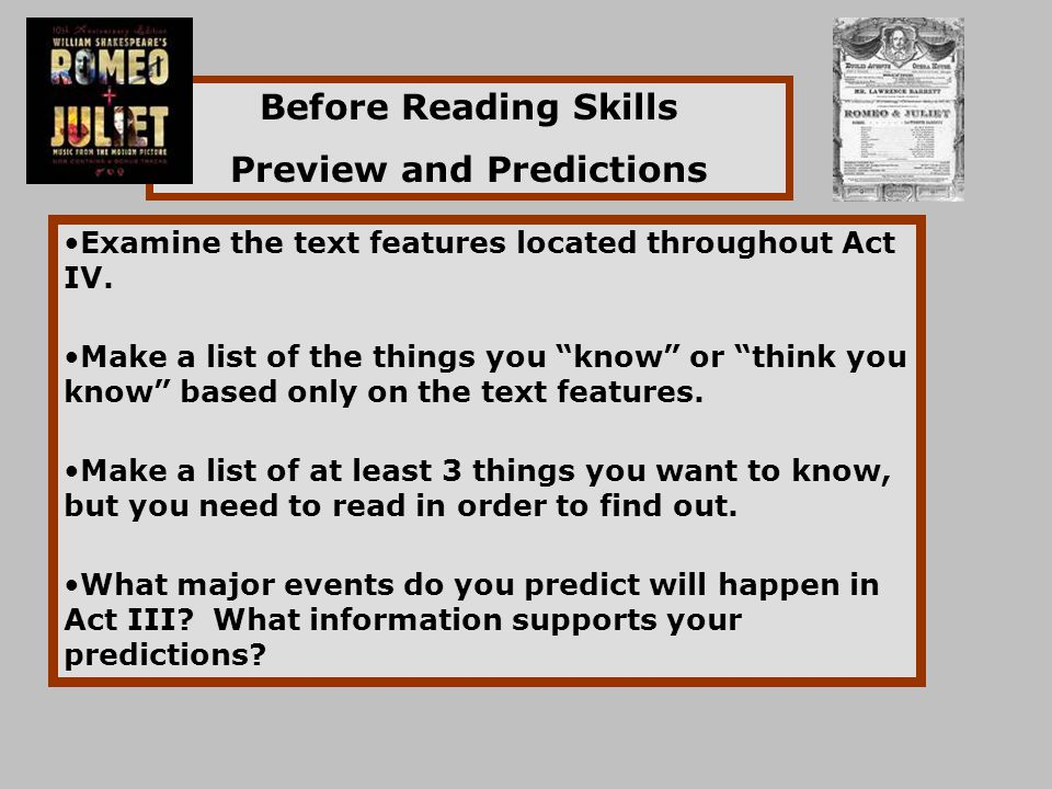 "Before Reading Skills Preview and Predictions Examine the text features located throughout Act IV. Make a list of the things you ""know"" or ""think you"