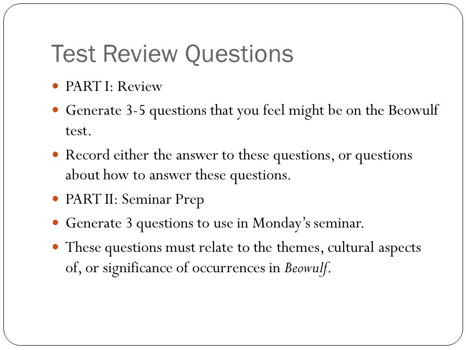 Test Review Questions PART I: Review Generate 3-5 questions that you feel might be on the Beowulf test.