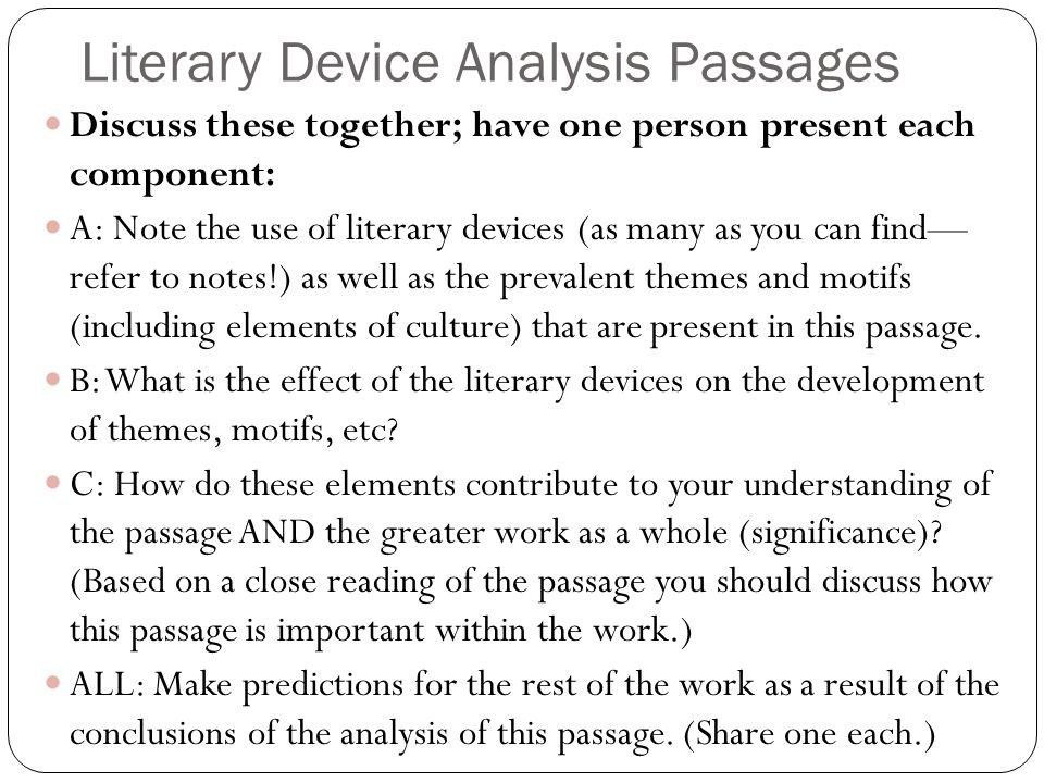 Literary Device Analysis Passages Discuss these together; have one person present each component: A: Note the use of literary devices (as many as you can find— refer to notes!) as well as the prevalent themes and motifs (including elements of culture) that are present in this passage.