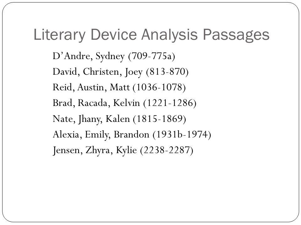Literary Device Analysis Passages D'Andre, Sydney (709-775a) David, Christen, Joey (813-870) Reid, Austin, Matt (1036-1078) Brad, Racada, Kelvin (1221-1286) Nate, Jhany, Kalen (1815-1869) Alexia, Emily, Brandon (1931b-1974) Jensen, Zhyra, Kylie (2238-2287)