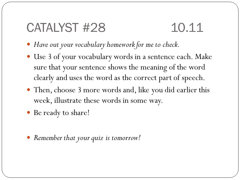 CATALYST #2810.11 Have out your vocabulary homework for me to check.