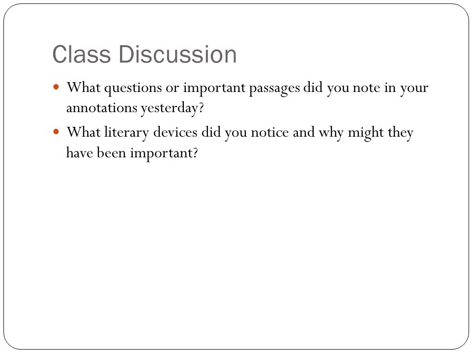 Class Discussion What questions or important passages did you note in your annotations yesterday.