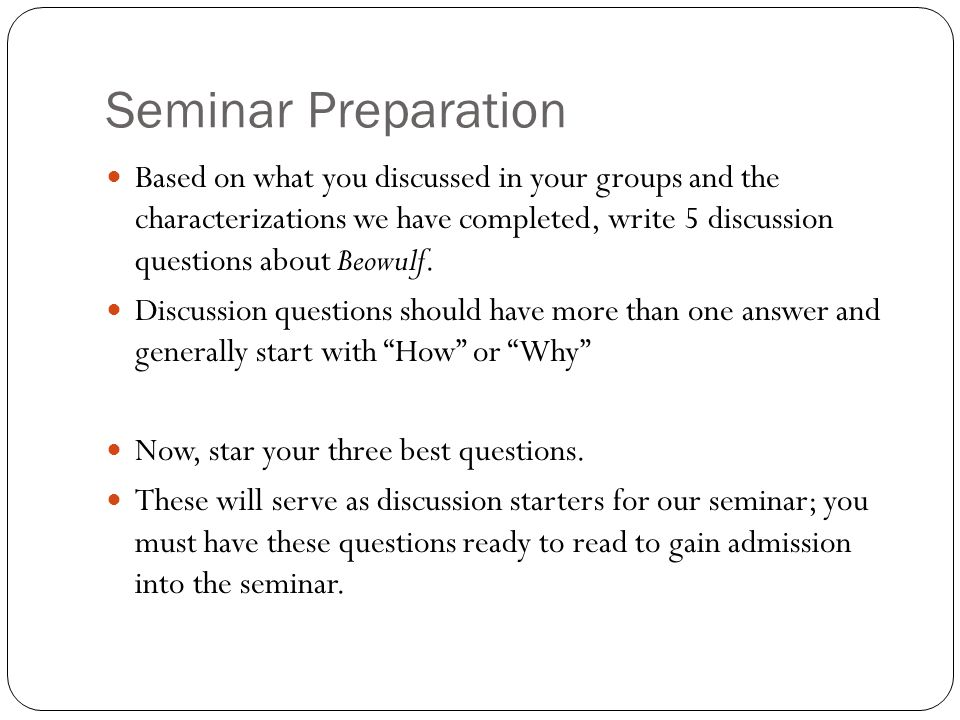 Seminar Preparation Based on what you discussed in your groups and the characterizations we have completed, write 5 discussion questions about Beowulf.