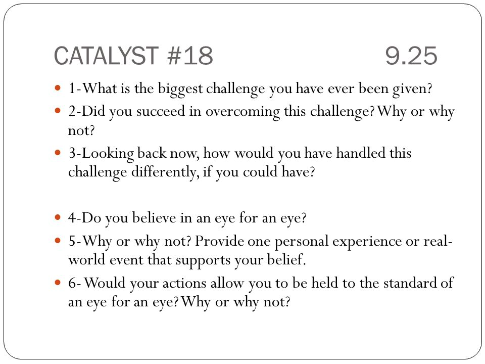 CATALYST #18 9.25 1-What is the biggest challenge you have ever been given.