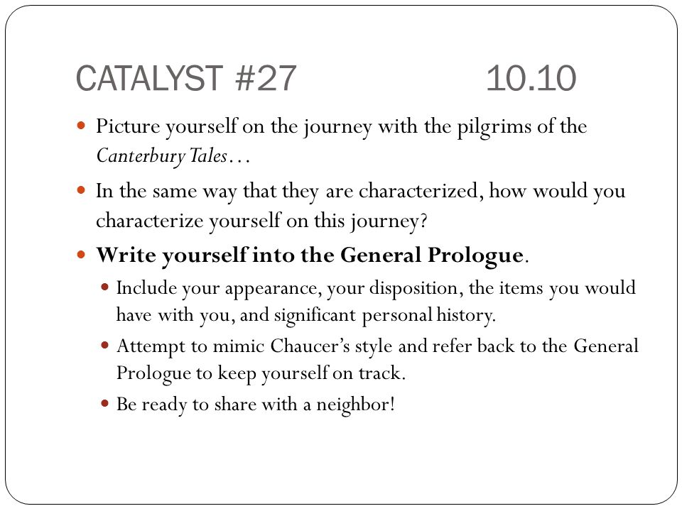 CATALYST #2710.10 Picture yourself on the journey with the pilgrims of the Canterbury Tales… In the same way that they are characterized, how would you characterize yourself on this journey.