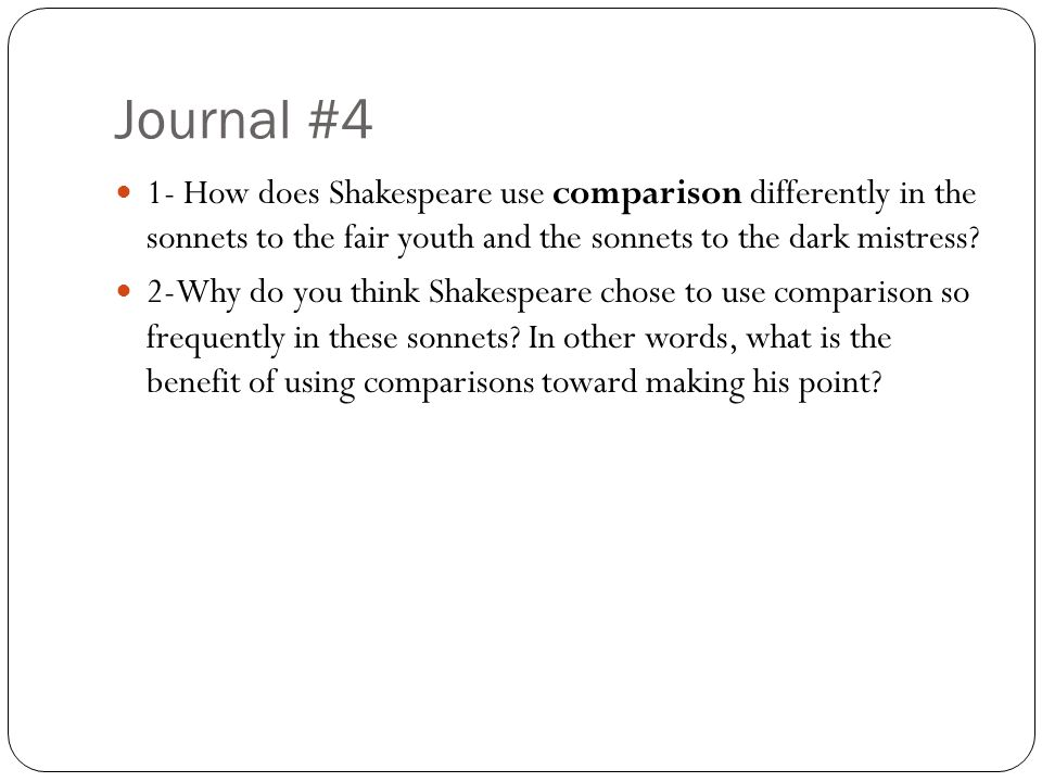 Journal #4 1- How does Shakespeare use comparison differently in the sonnets to the fair youth and the sonnets to the dark mistress.