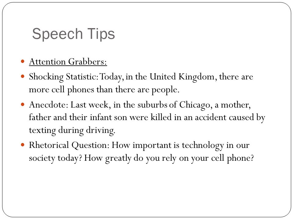 Speech Tips Attention Grabbers: Shocking Statistic: Today, in the United Kingdom, there are more cell phones than there are people.