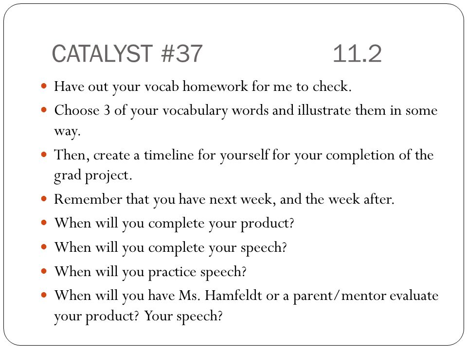 CATALYST #3711.2 Have out your vocab homework for me to check.