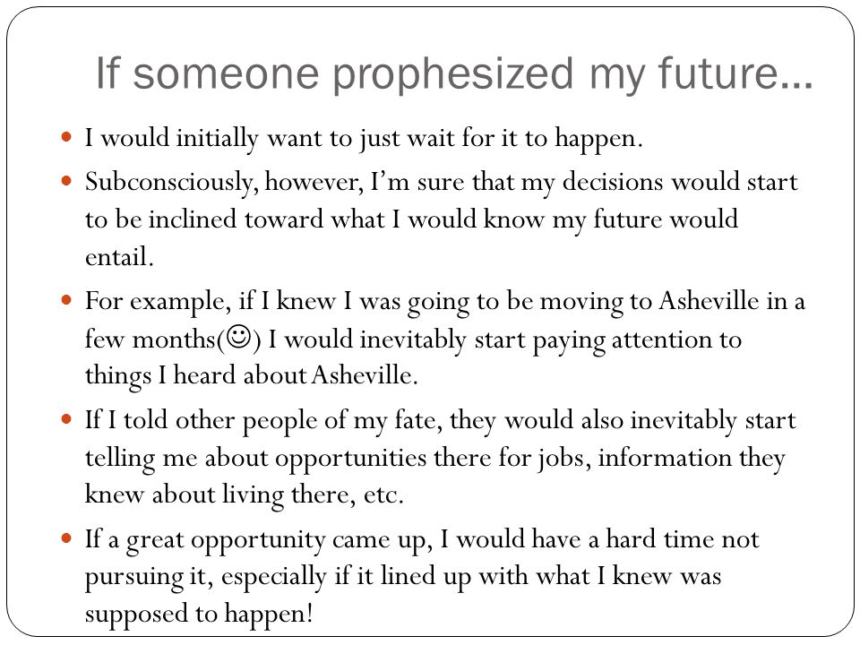 If someone prophesized my future… I would initially want to just wait for it to happen.