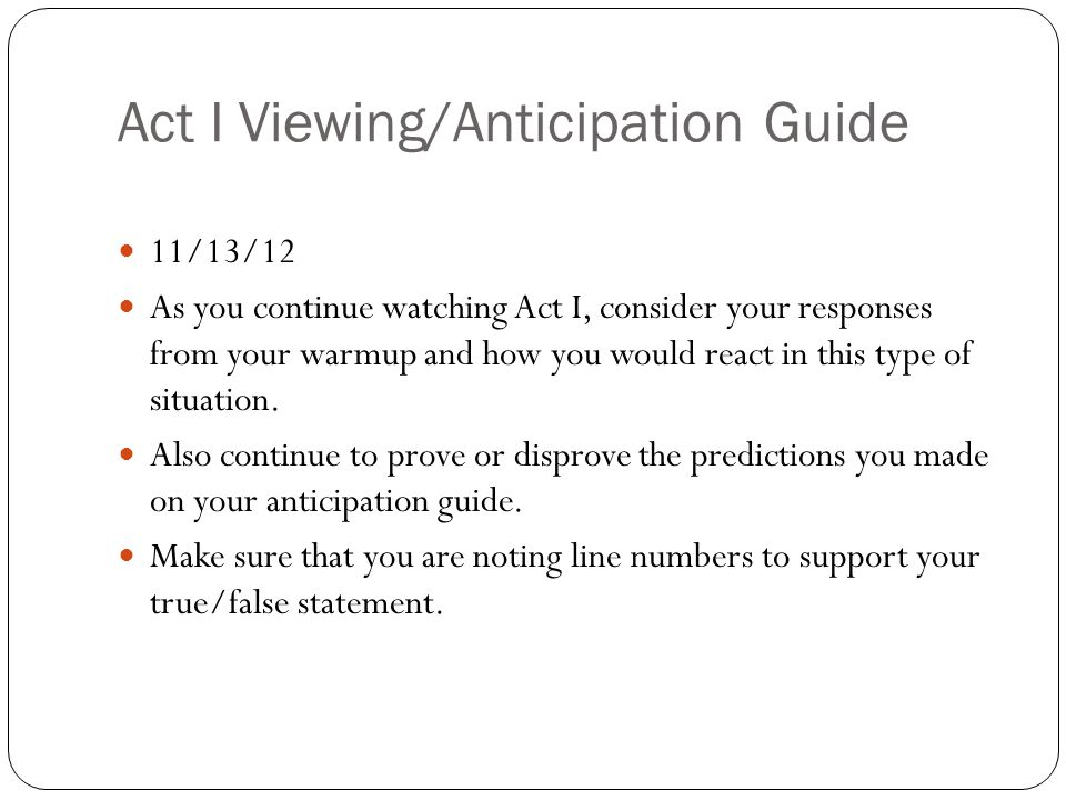 Act I Viewing/Anticipation Guide 11/13/12 As you continue watching Act I, consider your responses from your warmup and how you would react in this type of situation.