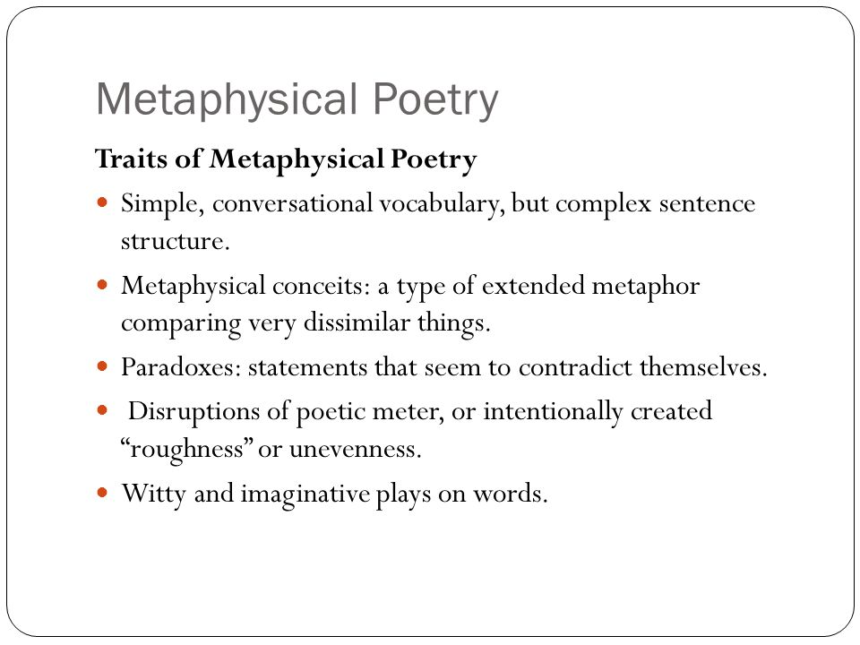 Metaphysical Poetry Traits of Metaphysical Poetry Simple, conversational vocabulary, but complex sentence structure.