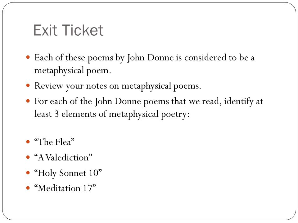Exit Ticket Each of these poems by John Donne is considered to be a metaphysical poem.