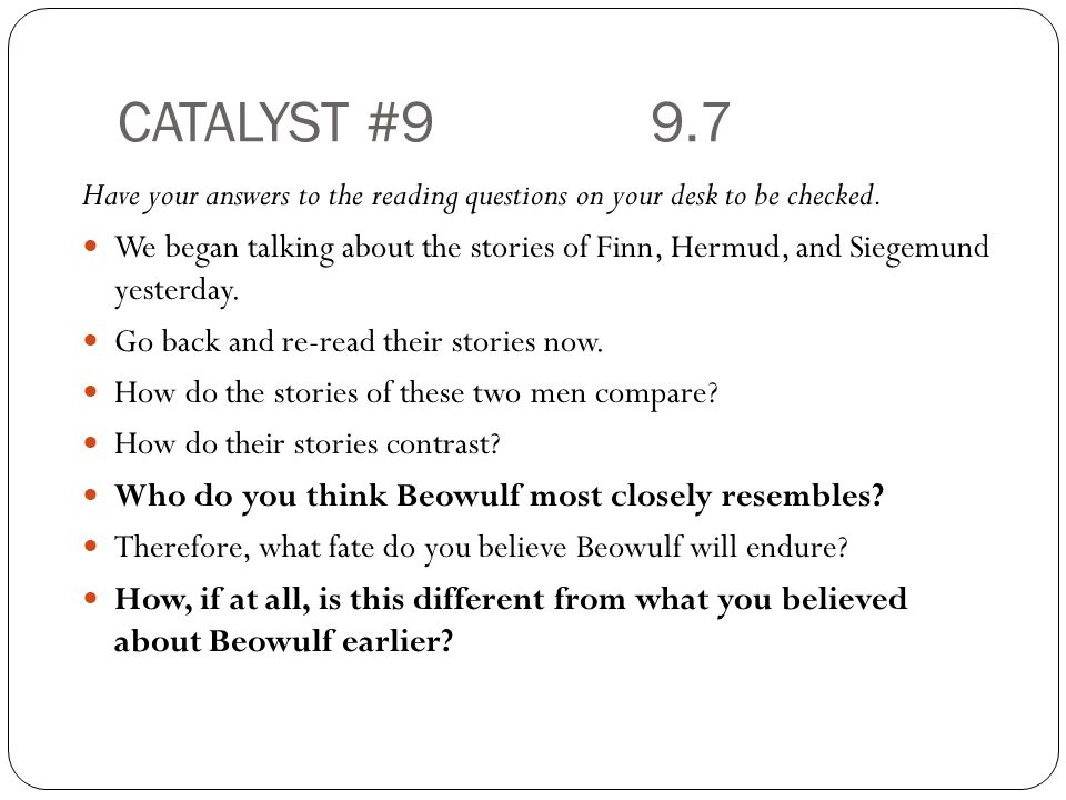 CATALYST #99.7 Have your answers to the reading questions on your desk to be checked.