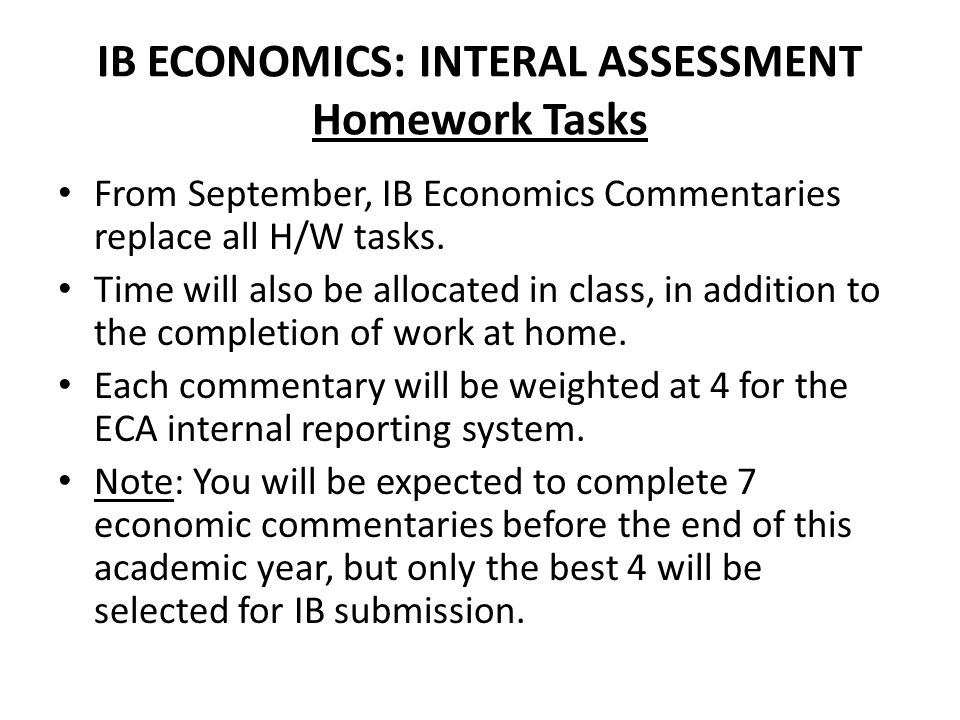 IB ECONOMICS: INTERAL ASSESSMENT Homework Tasks From September, IB Economics Commentaries replace all H/W tasks. Time will also be allocated in class,