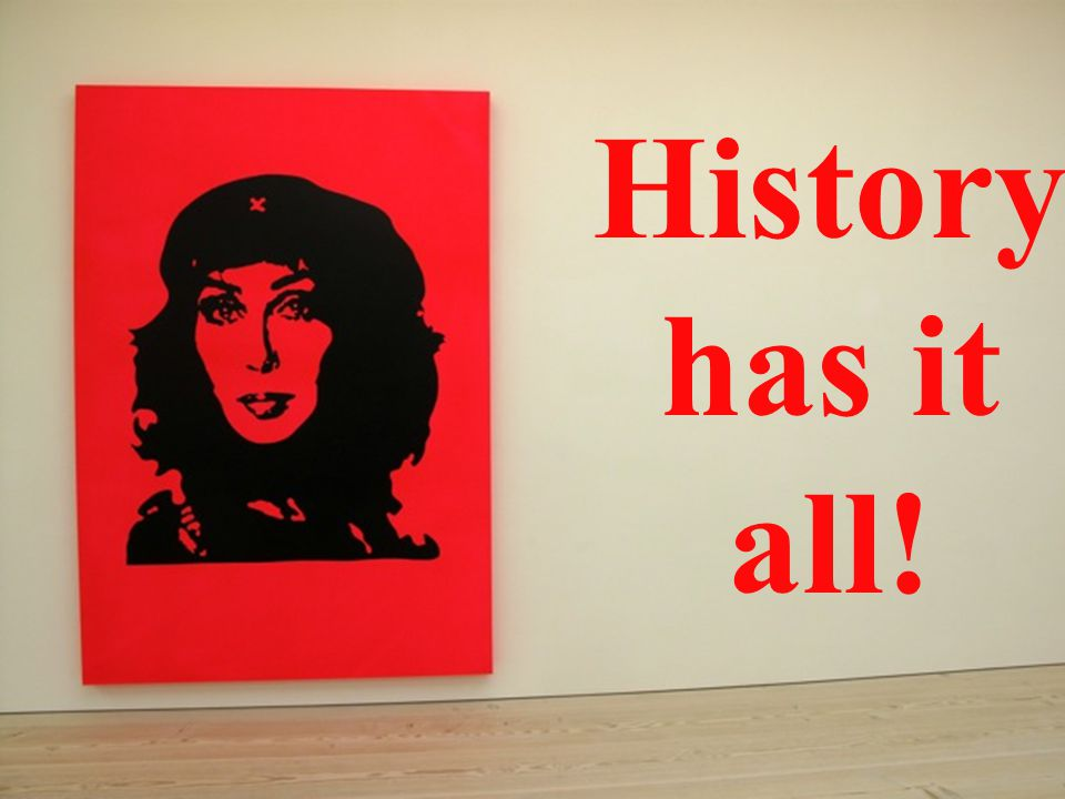 History has it all! History has it all!