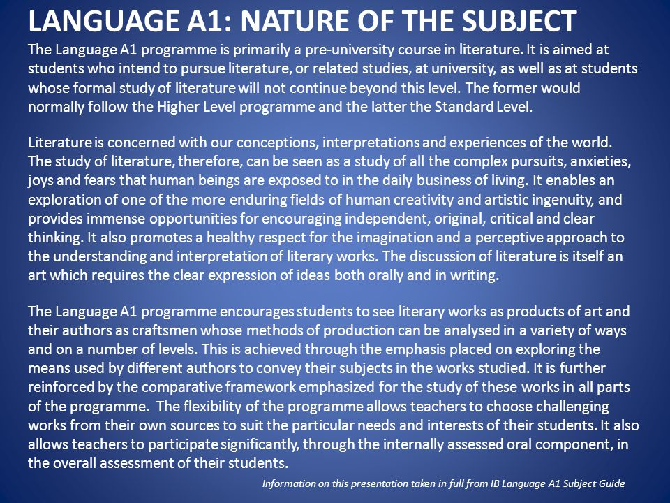 LANGUAGE A1: NATURE OF THE SUBJECT The Language A1 programme is primarily a pre-university course in literature. It is aimed at students who intend to
