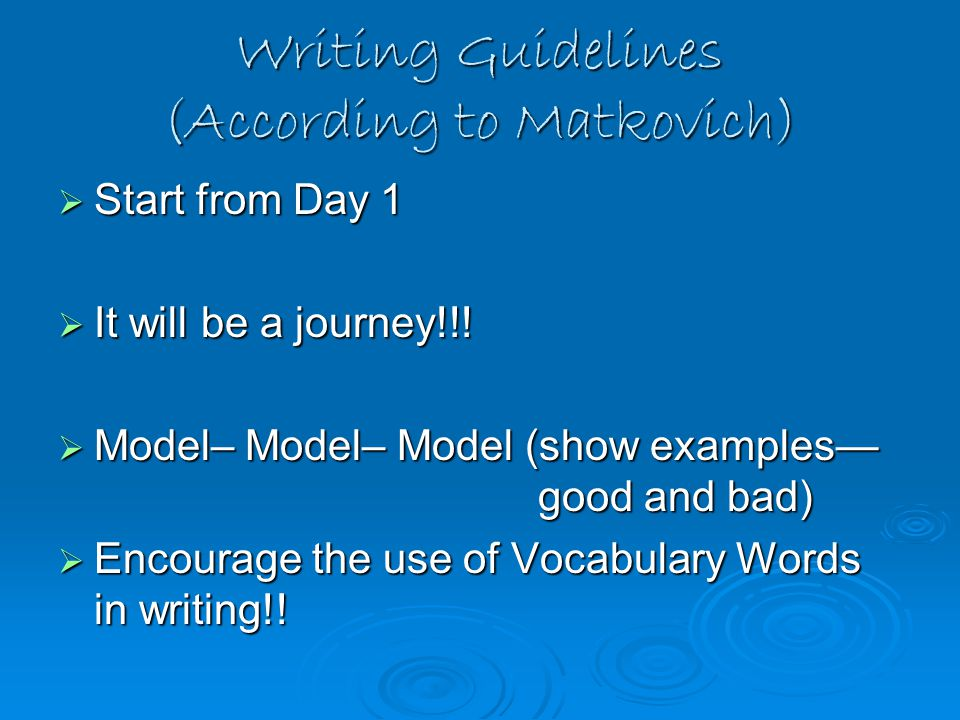 Writing Guidelines (According to Matkovich)  Start from Day 1  It will be a journey!!.