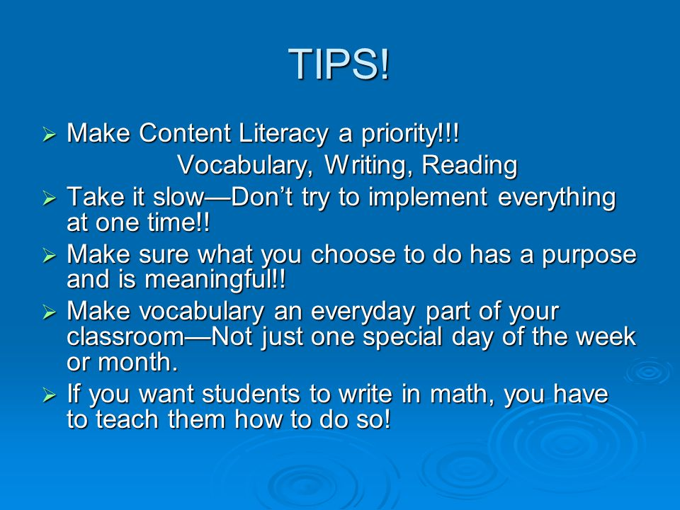 TIPS.  Make Content Literacy a priority!!.