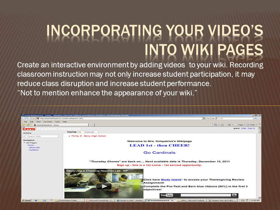 Create an interactive environment by adding videos to your wiki. Recording classroom instruction may not only increase student participation, it may r