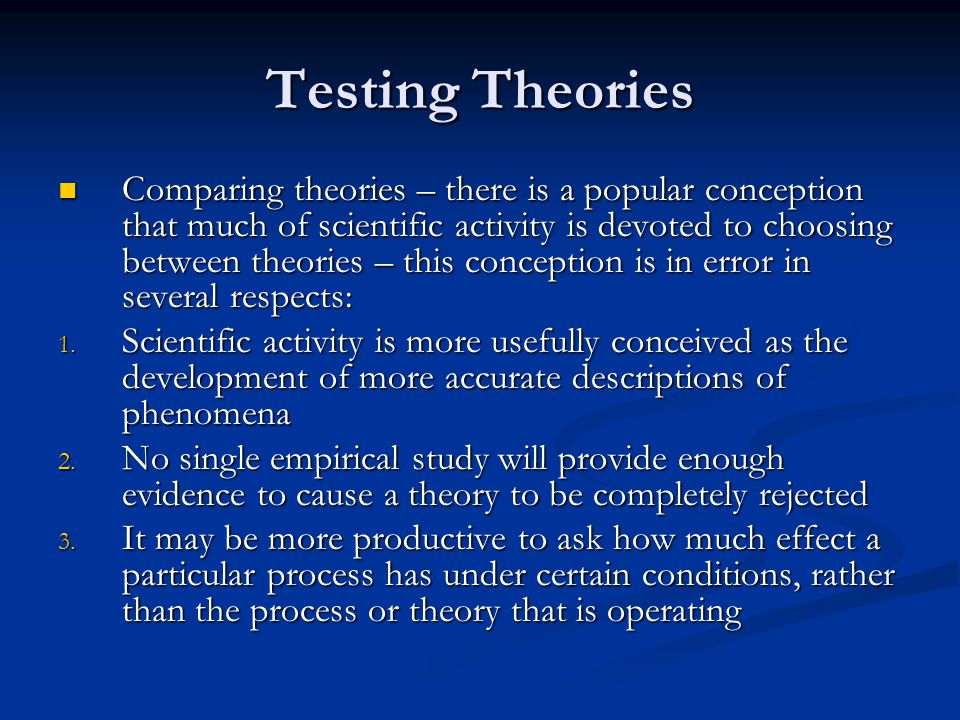 Testing Theories Choosing between theories is not a frequent activity in social science, but when it occurs, it is one of the most important Choosing between theories is not a frequent activity in social science, but when it occurs, it is one of the most important