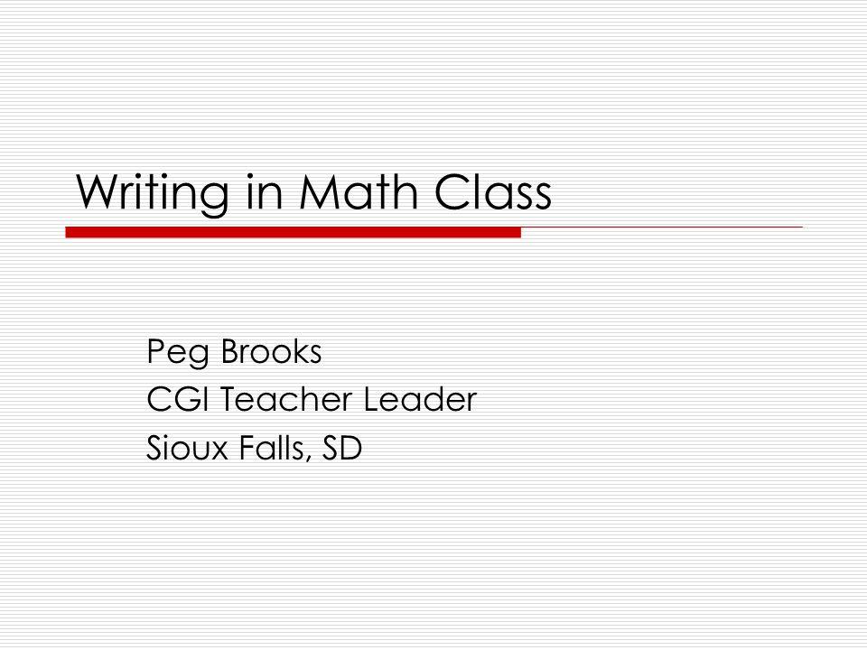 Writing in Math Class Peg Brooks CGI Teacher Leader Sioux Falls, SD