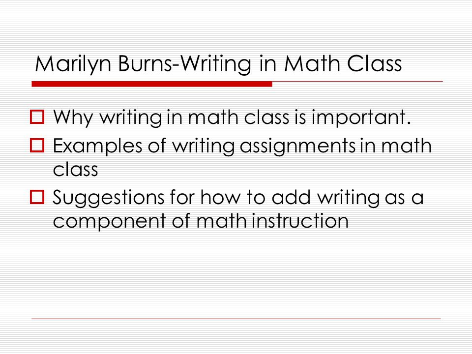 Marilyn Burns-Writing in Math Class  Why writing in math class is important.