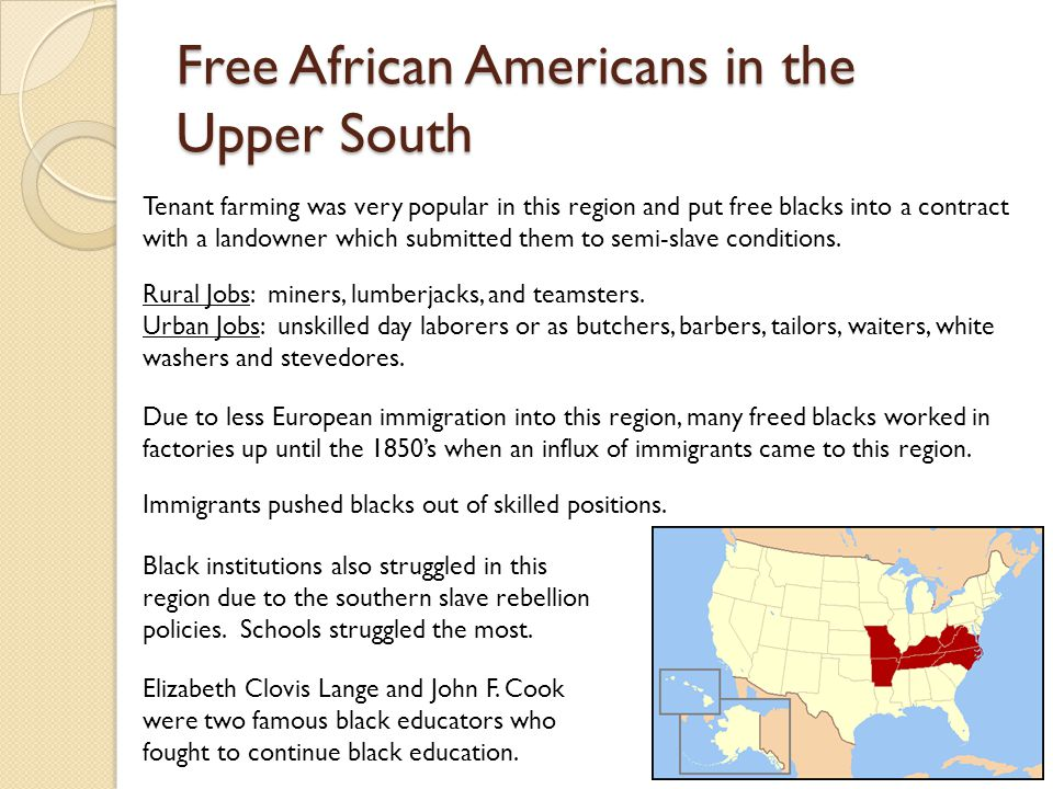 Free African Americans in the Deep South Most of the South's free black population resided in the Chesapeake Region and numbers declined sharply to the south and west.