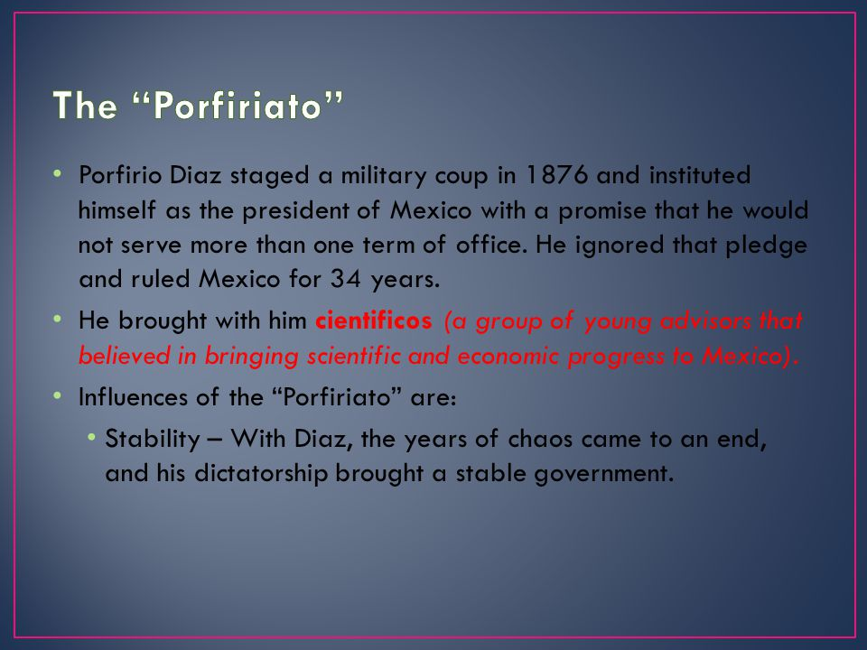 Porfirio Diaz staged a military coup in 1876 and instituted himself as the president of Mexico with a promise that he would not serve more than one term of office.