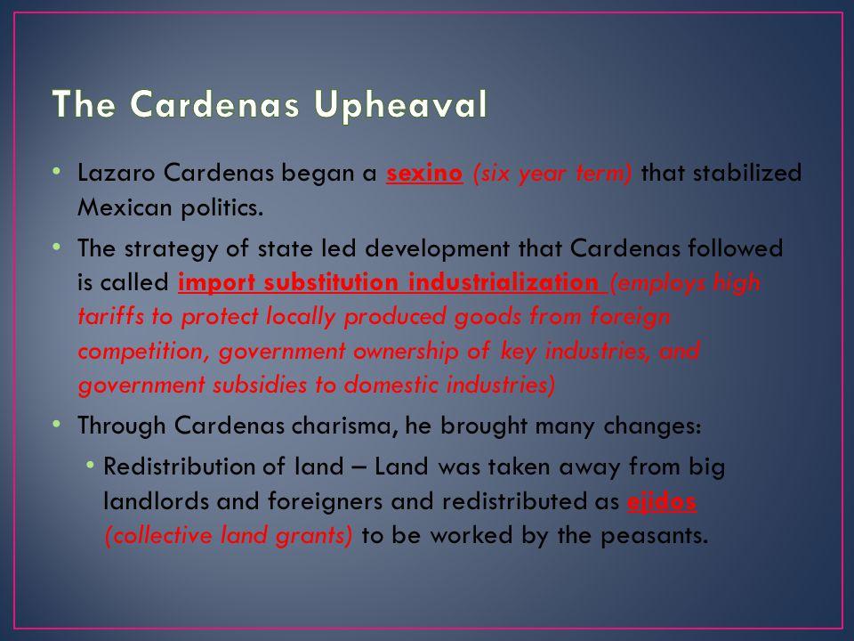 Lazaro Cardenas began a sexino (six year term) that stabilized Mexican politics.