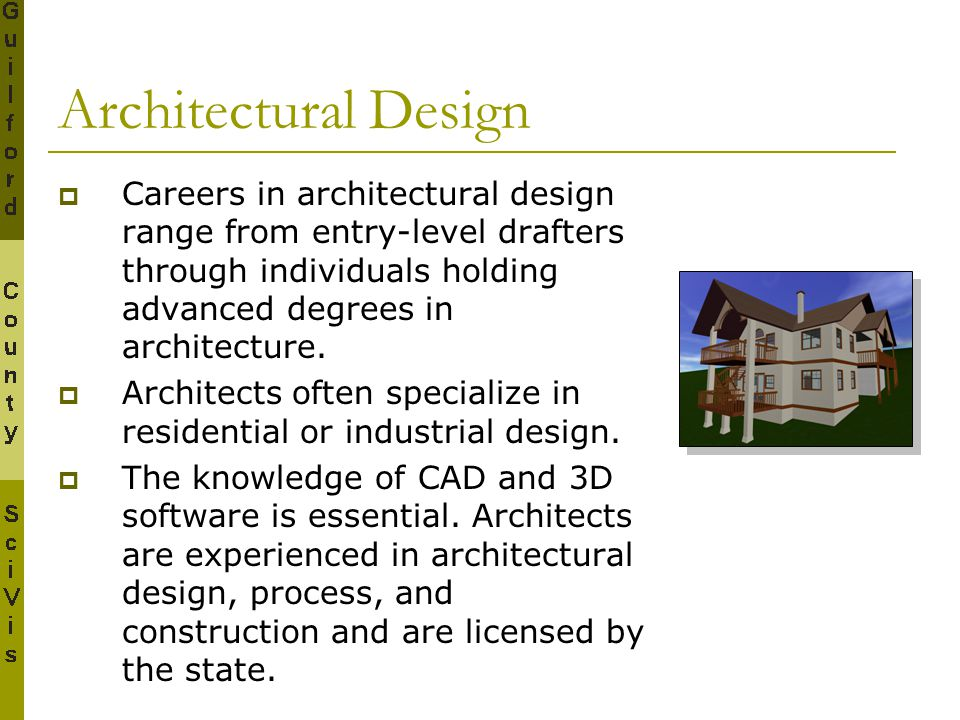 Architectural Design  Careers in architectural design range from entry-level drafters through individuals holding advanced degrees in architecture. 