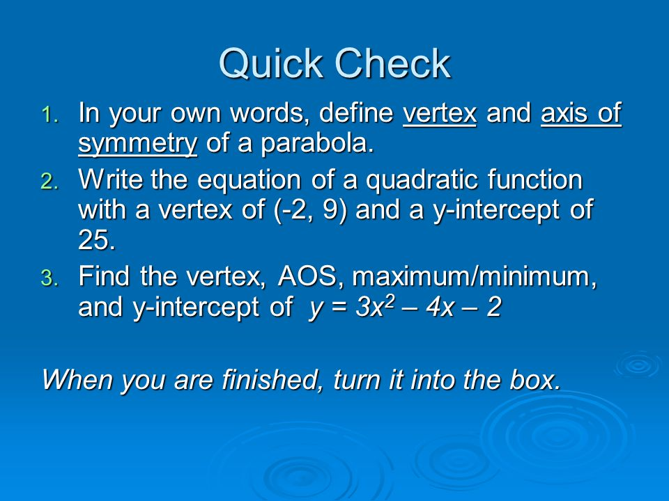 Quick Check 1. In your own words, define vertex and axis of symmetry of a parabola.